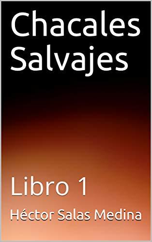 Chacales Salvajes: Libro 1