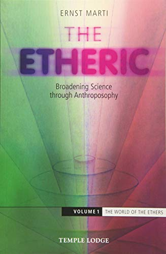 The Etheric: Broadening Science through Anthroposophy: Volume 1: The World of the Ethers (The World of Formative Forces)
