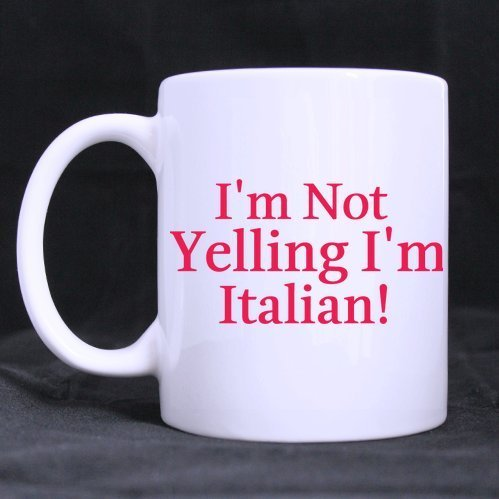 I'm Not Yelling I'm Italian!-Coffee mug with funny Italian saying,Ceramic Coffee Tea mug cup,11-Ounce White