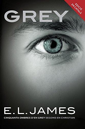 Grey («Cinquanta ombres» segons en Christian Grey 1): «Cinquanta ombres d'en Grey» segons en Christian (Catalan Edition)