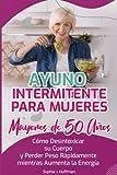 Ayuno Intermitente para Mujeres Mayores de 50 Años: Cómo Desintoxicar su Cuerpo y Perder Peso Rápida...