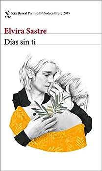 Días sin ti: Premio Biblioteca Breve 2019 PDF EPUB Gratis descargar completo