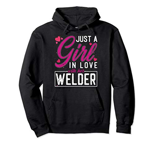 Just A Girl In Love With Her Welder - Cute Welders Wife Pullover Hoodie