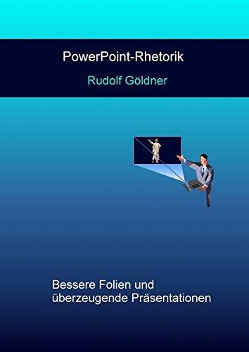 PowerPoint-Rhetorik: Bessere Folien und überzeugende Präsentationen