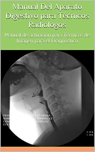 Manual Del Aparato Digestivo para Técnicos Radiologos: Manual de actuación para Técnicos de Imagen para el Diagnóstico