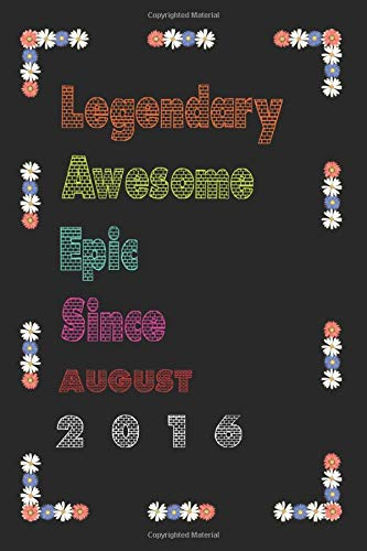 Legendary Awesome Epic SinceAUGUST 2016: Notebook Birthday Gift: Lined Notebook / Journal Gift, 120 Pages, 6x9, Soft Cover, Matte Finish