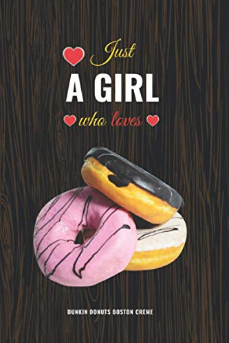 Just A Girl Who Loves Dunkin Donuts Boston Creme: Daily Notes - Blank Lined Journal / Notebook
