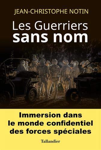 LES GUERRIERS SANS NOM: IMMERSION DANS LE MONDE CONFIDENTIEL DES FORCES SPECIALES