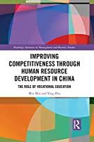 Improving Competitiveness Through Human Resource Development in China: The Role of Vocational Education (Routledge Advances in Management and Business Studies)