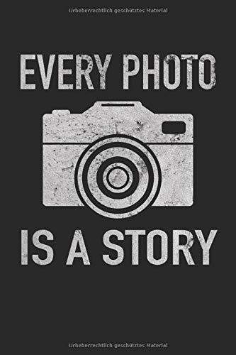 Every Photo is A Story Fotograf Fotografie Kamera: Notizbuch - Notizheft - Notizblock - Tagebuch - Planer - Kariert - Karierter Notizblock- 6 x 9 Zoll (15.24 x 22.86 cm) - 120 Seiten
