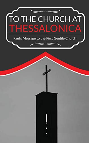 To The Church At Thessalonica: Paul's Message to the First Gentile Church