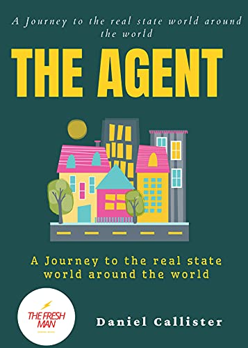 The Agent : A Journey to the real state world around the world (FRESH MAN) (English Edition)