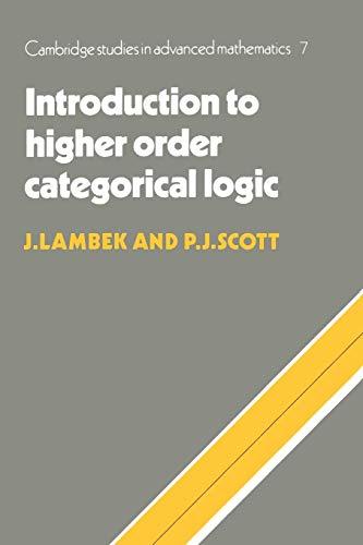 Introduction to Higher-Order Categorical Logic (Cambridge Studies in Advanced Mathematics, Series Number 7)