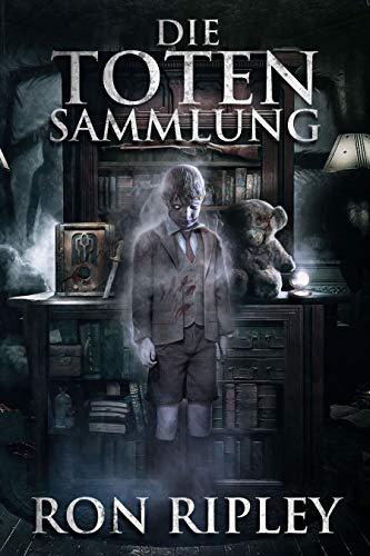 Die Toten Sammlung: Übernatürlicher Horror mit furchteinflößenden Geistern & Spukhäusern (Die Spuksammlung-Serie 1)