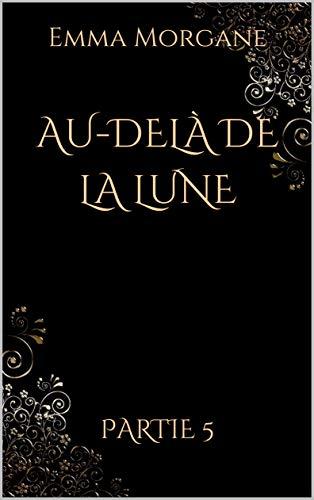 AU-DELÀ DE LA LUNE: Partie 5 (format poche - volet 1/3 du Tome 3) Collection Gold & Black