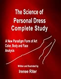The Science of Personal Dress COMPLETE STUDY: Sixth Edition - New Paradigm Form of Art - Color, Body and Face Analysis