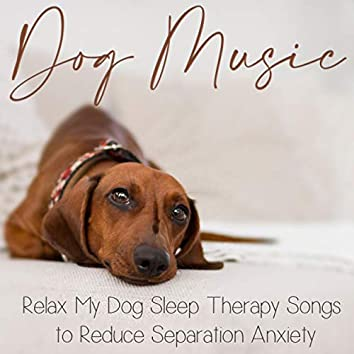 Dog Music: Relax My Dog Sleep Therapy Songs to Reduce Separation Anxiety