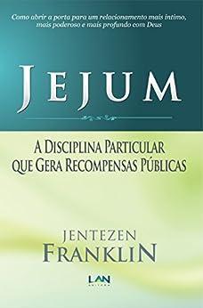 Jejum: A Disciplina Particular que Gera Recompensas Públicas por [Jentezen Franklin]