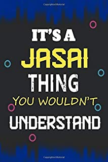 It's a Jasai Thing you wouldn't understand: Lined Notebook Gift for Jasai. Notebook / Diary / Thanksgiving & Birthday Gift...