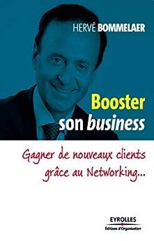 Booster son business: Gagner de nouveaux clients grâce au Networking... (Parole d'entrepreneur) par [Hervé Bommelaer]
