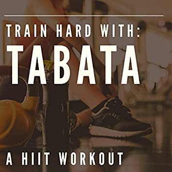 Train Hard With Tabata:A HIIT Workout