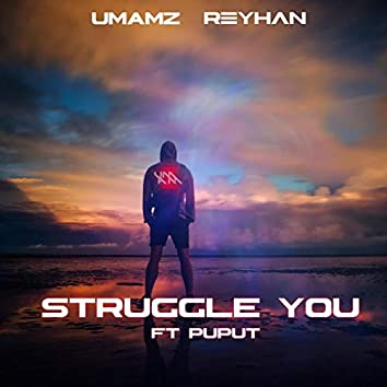 Struggle You (feat. Puput)