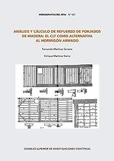 Análisis y Cálculo De Refuerzo de Forjados de madera: El Clt Como Alternativa Al hormigón armado: 431 (Monografías del IETcc)