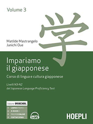 Impariamo il giapponese. Corso di lingua e cultura giapponese. Livelli N3-N2 del del Japanese Language Proficiency Test. Volume 3