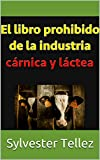El libro prohibido de la industria cárnica y láctea