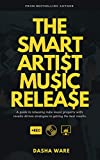 The Smart Artist Music Release: A Guide To Releasing Indie Music Properly With Results-Driven Strategies To Getting The Best Results. (Dasha Ware Presents: The Smart Artist Series) (English Edition)
