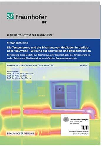 Die Temperierung und die Erhaltung von Gebäuden in traditioneller Bauweise - Wirkung auf Raumklima und Baukonstruktion.: Entwicklung eines Modells zur ... (Forschungsergebnisse aus der Bauphysik)