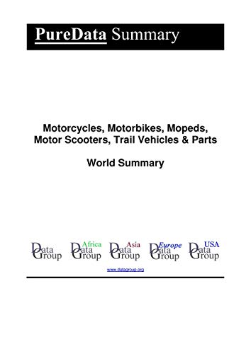 Motorcycles, Motorbikes, Mopeds, Motor Scooters, Trail Vehicles & Parts World Summary: Market Sector Values & Financials by Country (PureData World Summary Book 5479) (English Edition)