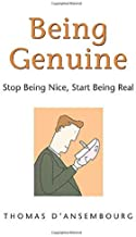 [[Being Genuine: Stop Being Nice, Start Being Real]] [By: Thomas D'Ansembourg] [January, 2007]