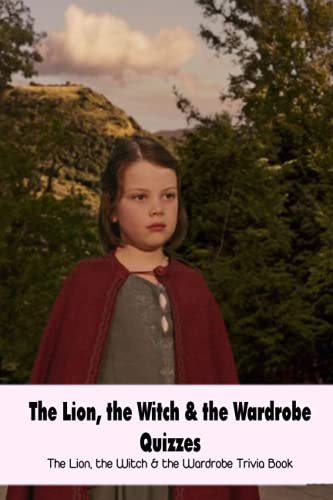 The Lion, the Witch & the Wardrobe Quizzes: The Lion, the Witch & the Wardrobe Trivia Book: The Lion, the Witch & the Wardrobe Trivia Book