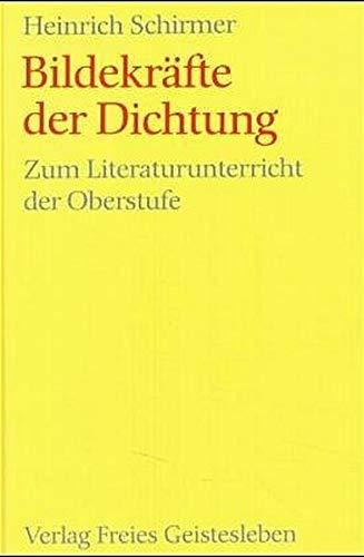Bildekräfte der Dichtung: Zum Literaturunterricht der Oberstufe (Menschenkunde und Erziehung)