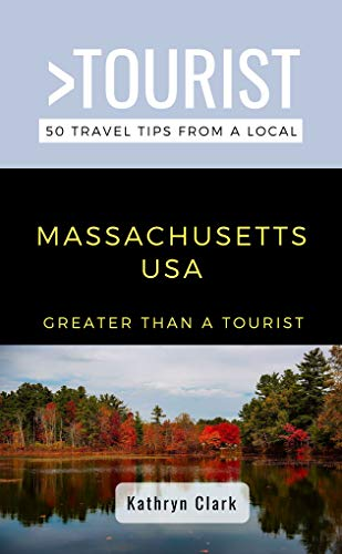 Greater Than a Tourist-Massachusetts USA : 50 Travel Tips from a Local (Greater Than a Tourist United States Book 22) (English Edition)