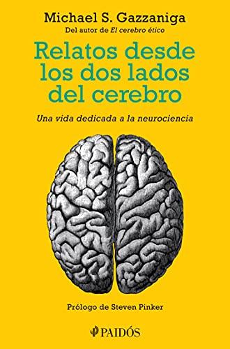 Relatos desde los dos lados del cerebro: Una vida dedicada a la neurociencia (Fuera de colección) (