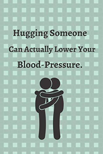 Hugging Someone Can Actually Lower Your Blood-Pressure: Track Your Weight, Medications, Blood Pressure, and Blood Sugar, The Healthy Heart Blood Pressure Log Book