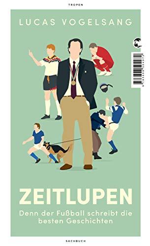 ZEITLUPEN: Denn der Fußball schreibt die besten Geschichten