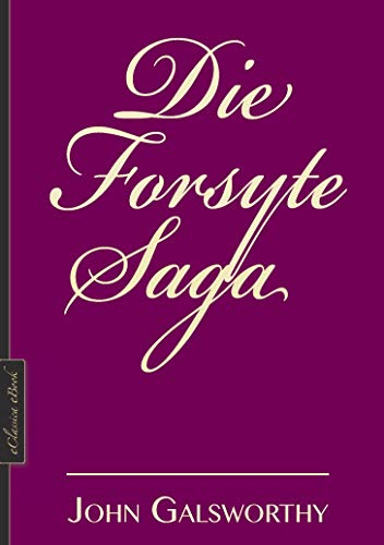 Die Forsyte-Saga (Alle drei Bände in einem eBook, Neuausgabe 2019)