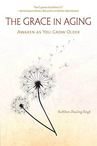 Compare Textbook Prices for The Grace in Aging: Awaken as You Grow Older  ISBN 9781614291268 by Singh, Kathleen Dowling
