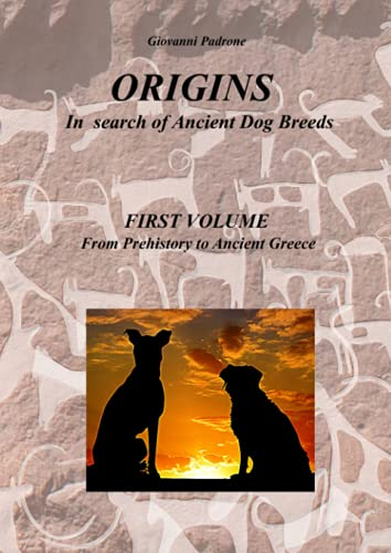 ORIGINS - In search of ancient Dog Breeds: FIRST VOLUME From Prehistory to Ancient Greece