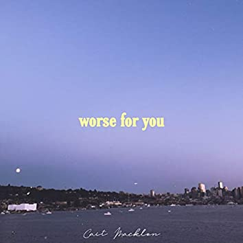 Worse for You