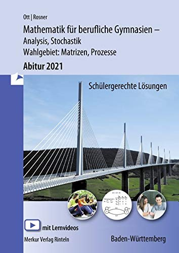 Mathematik für berufliche Gymnasien - Abitur 2021 - Baden-Württemberg: Analysis, Stochastik + Wahlthema: Matrizen, Prozesse