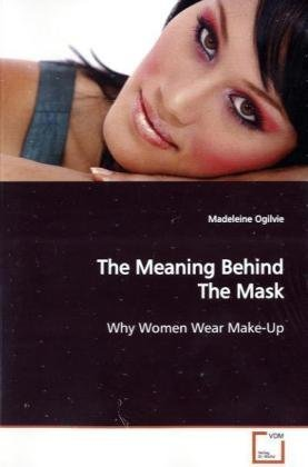 The Meaning Behind The Mask: Why Women Wear Make-Up