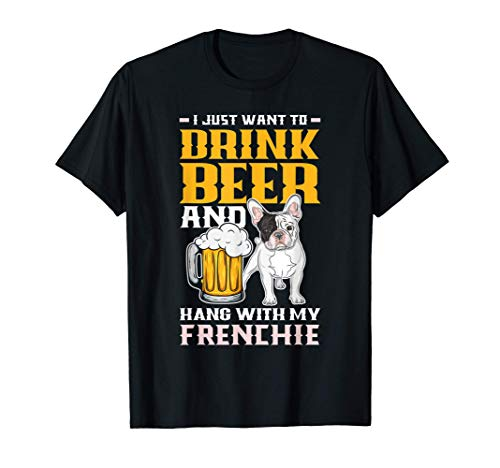 Drink Beer & Hang With My Frenchie Funny French Bulldog Dad T-Shirt