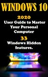 Windows 10: 2020 User Guide to Master Your Personal Computer with 33 Windows Hidden Features .