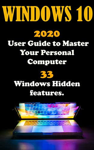 Windows 10:  2020 User Guide to Master Your Personal Computer with 33 Windows Hidden Features . (English Edition)