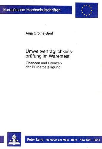 Umweltverträglichkeitsprüfung im Warentest: Chancen und Grenzen der Bürgerbeteiligung: Chancen Und Grenzen Der Buergerbeteiligung (Europäische ... / Série 31: Sciences politiques, Band 126)