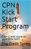 CPN Kick Start Program: 730+ Credit score on your CPN FAST!
